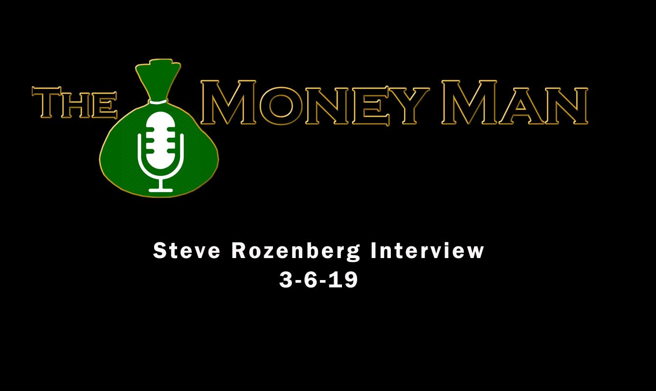 Steve Rozenberg Interview on The Money Man Radio Show 3-6-19