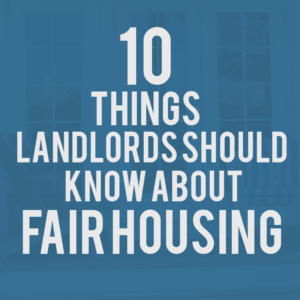 10 Things Landlords Should Know About Fair Housing