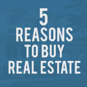 5 Reason to Buy Real Estate